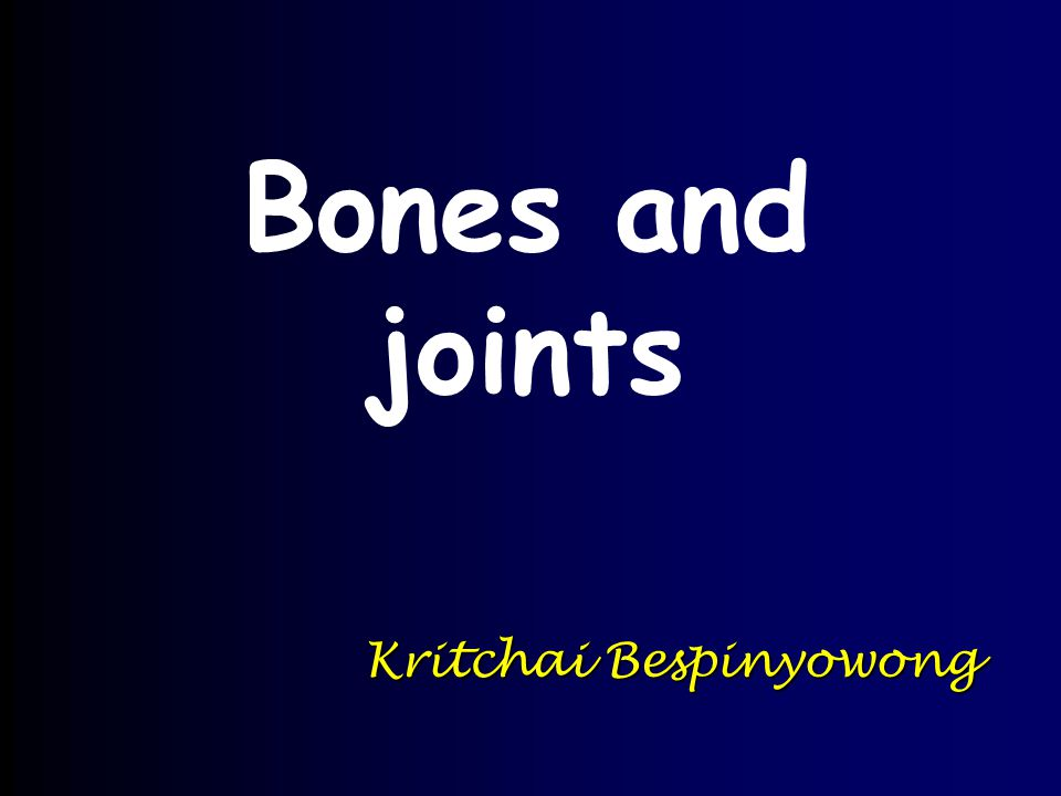 Bones and joints Kritchai Bespinyowong