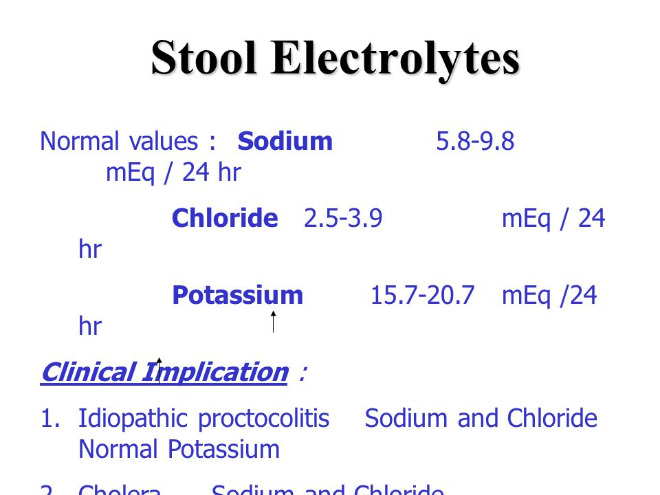 Stool Electrolytes Normal values : Sodium 5.8-9.8 mEq / 24 hr