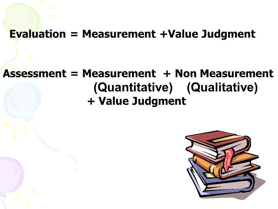 Evaluation = Measurement +Value Judgment
