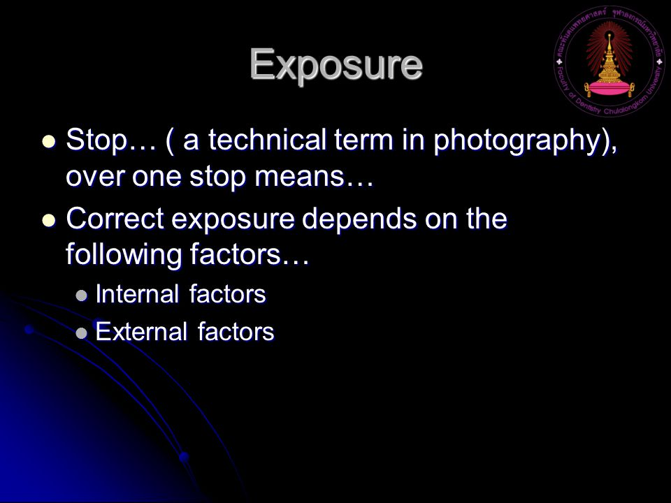 Exposure Stop… ( a technical term in photography), over one stop means… Correct exposure depends on the following factors…