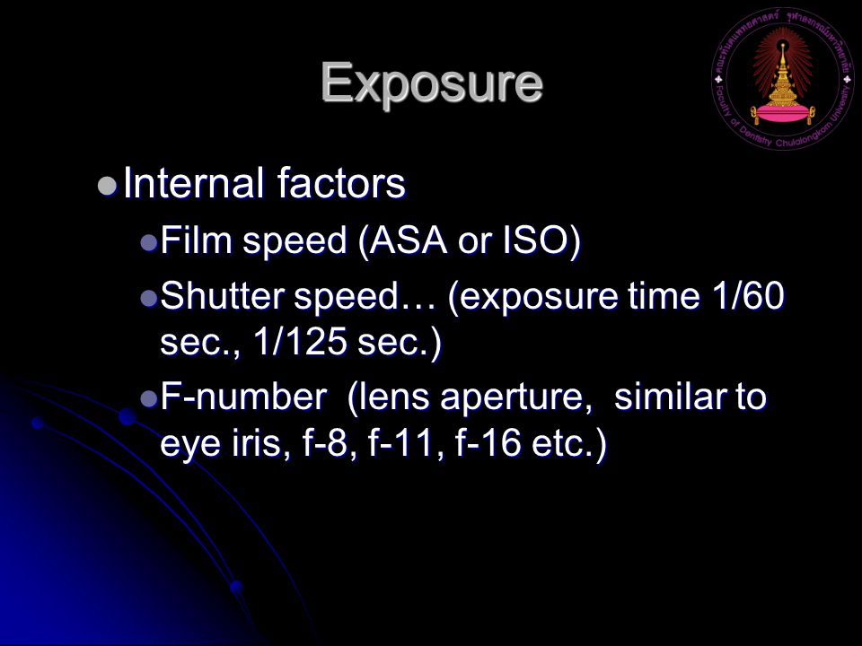 Exposure Internal factors Film speed (ASA or ISO)