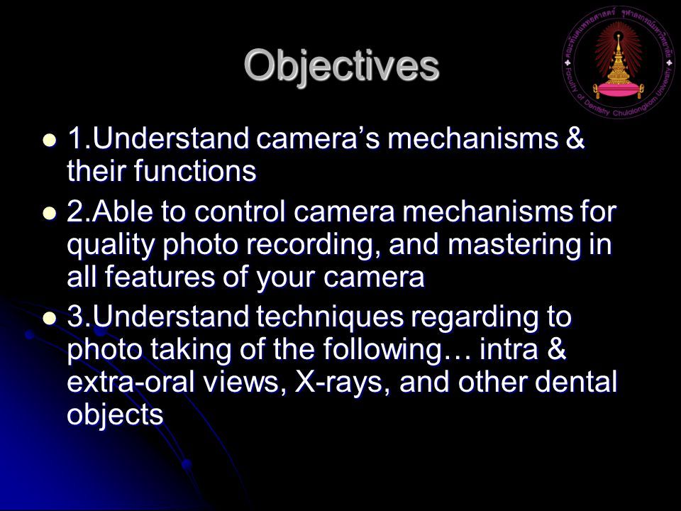Objectives 1.Understand camera's mechanisms & their functions