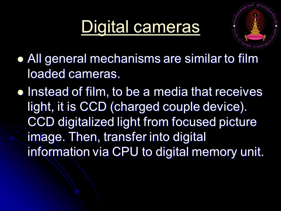 Digital cameras All general mechanisms are similar to film loaded cameras.