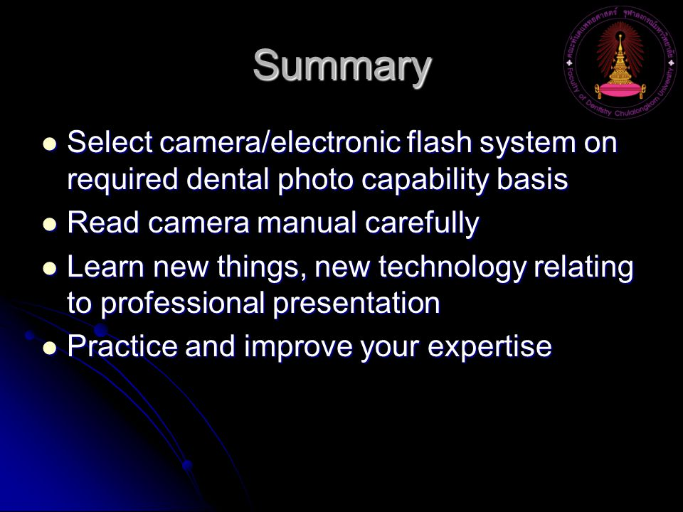 Summary Select camera/electronic flash system on required dental photo capability basis. Read camera manual carefully.