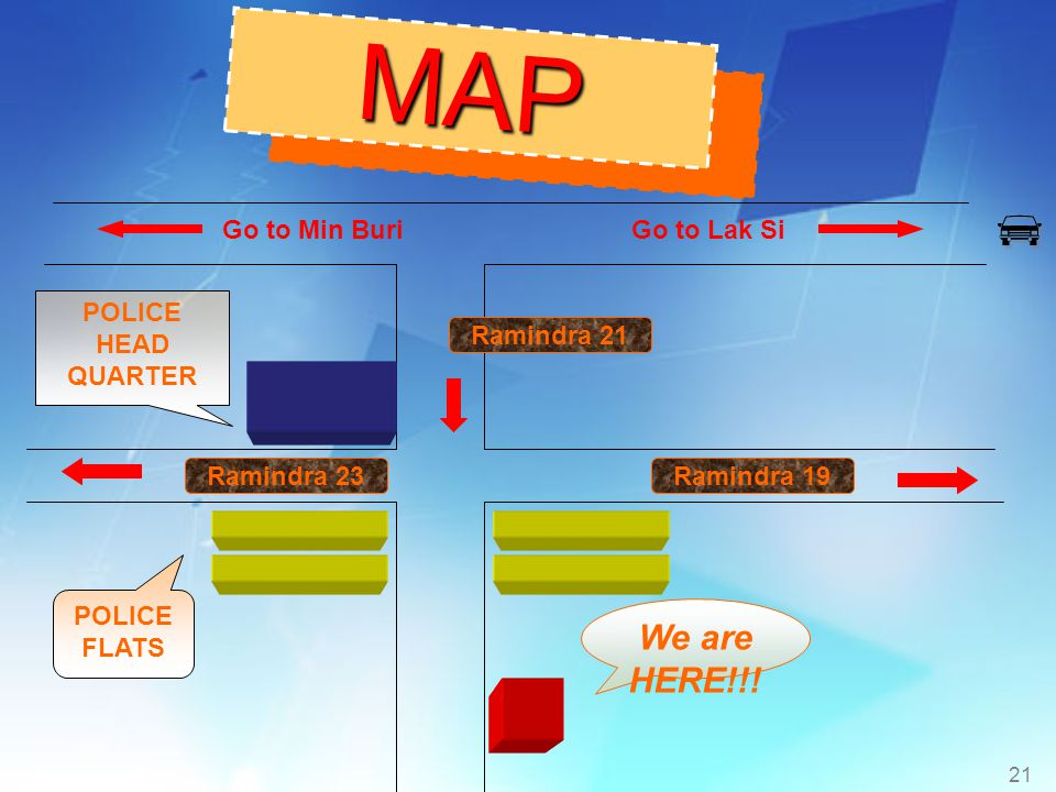 MAP  We are HERE!!! Go to Min Buri Go to Lak Si POLICE HEAD QUARTER