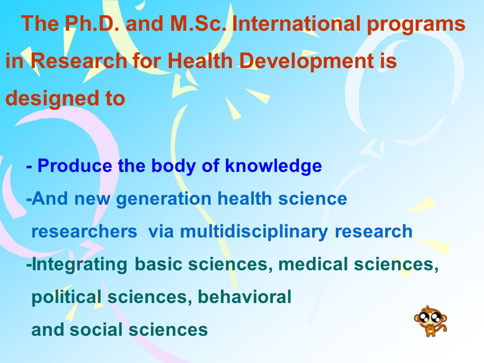 The Ph.D. and M.Sc. International programs in Research for Health Development is designed to