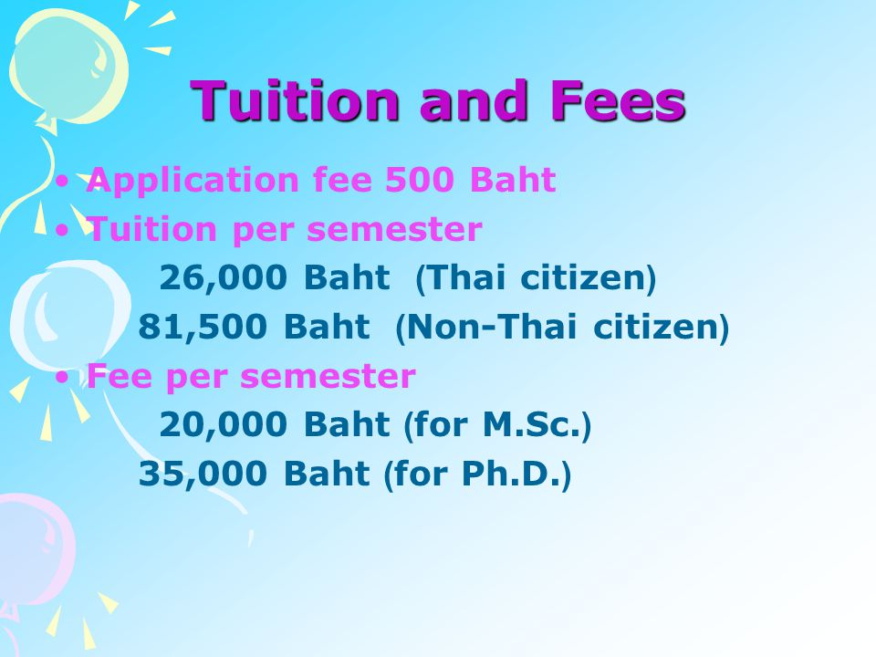 Tuition and Fees Application fee 500 Baht Tuition per semester