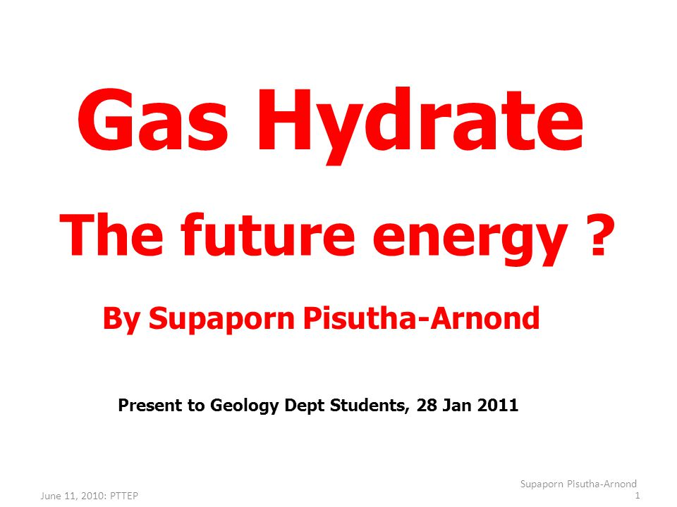 Gas Hydrate The future energy By Supaporn Pisutha-Arnond