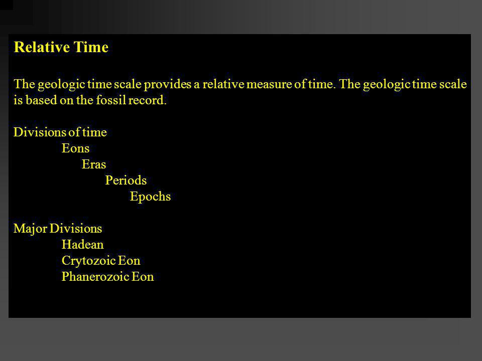 Relative Time The geologic time scale provides a relative measure of time. The geologic time scale.