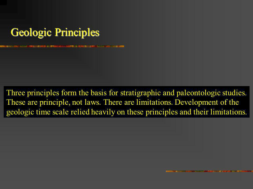Geologic Principles Three principles form the basis for stratigraphic and paleontologic studies.