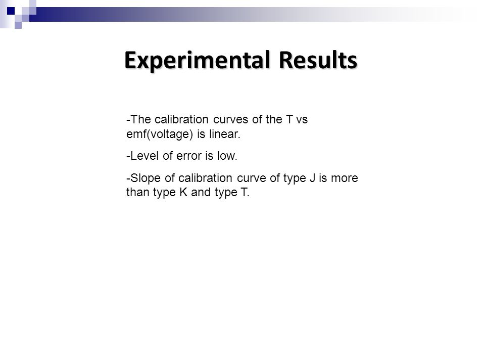 Experimental Results -The calibration curves of the T vs emf(voltage) is linear. -Level of error is low.
