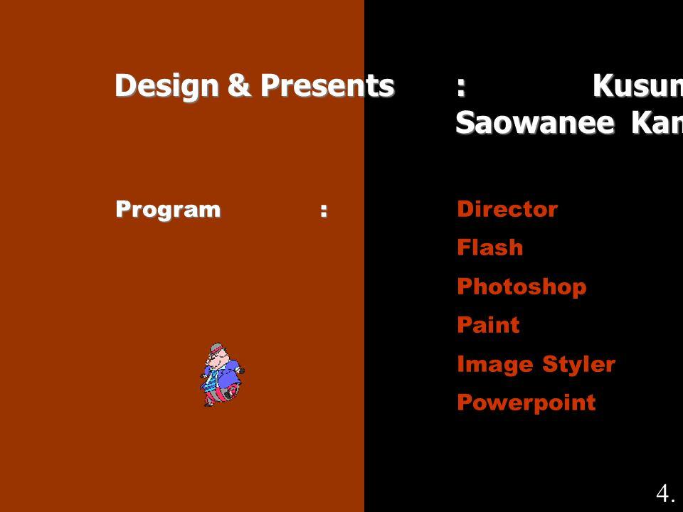 Design & Presents : Kusuma Jaisuk Saowanee Kamudeng