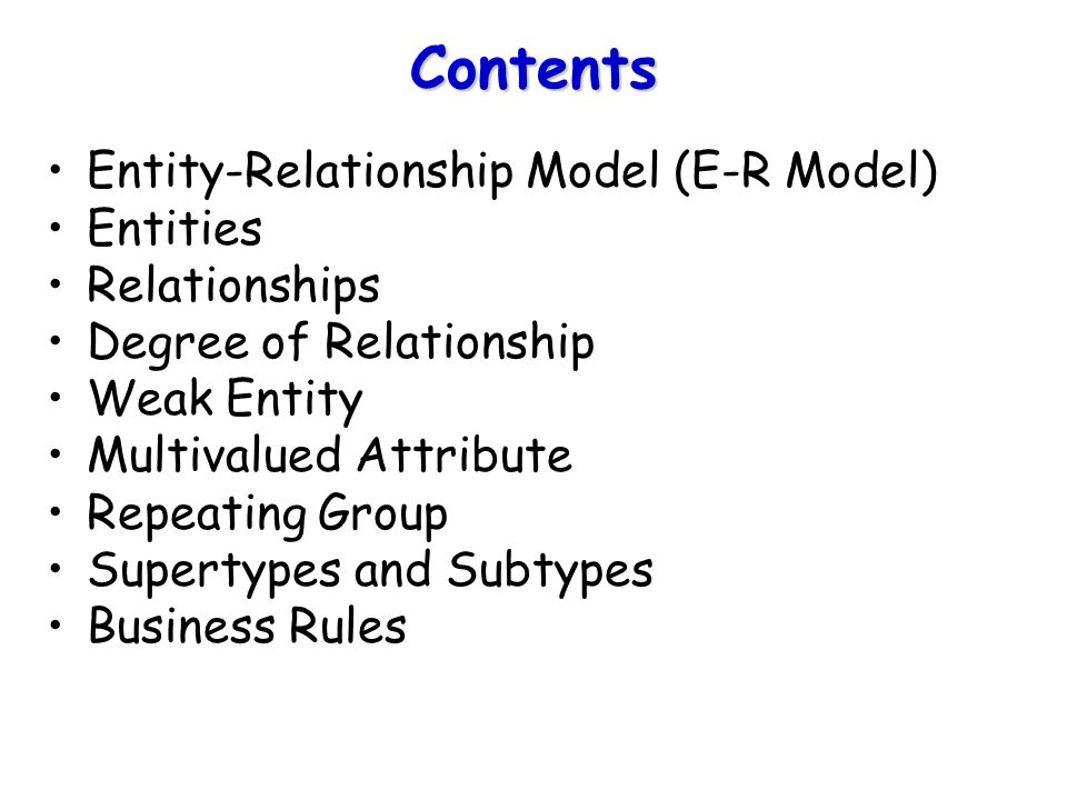 Contents Entity-Relationship Model (E-R Model) Entities Relationships