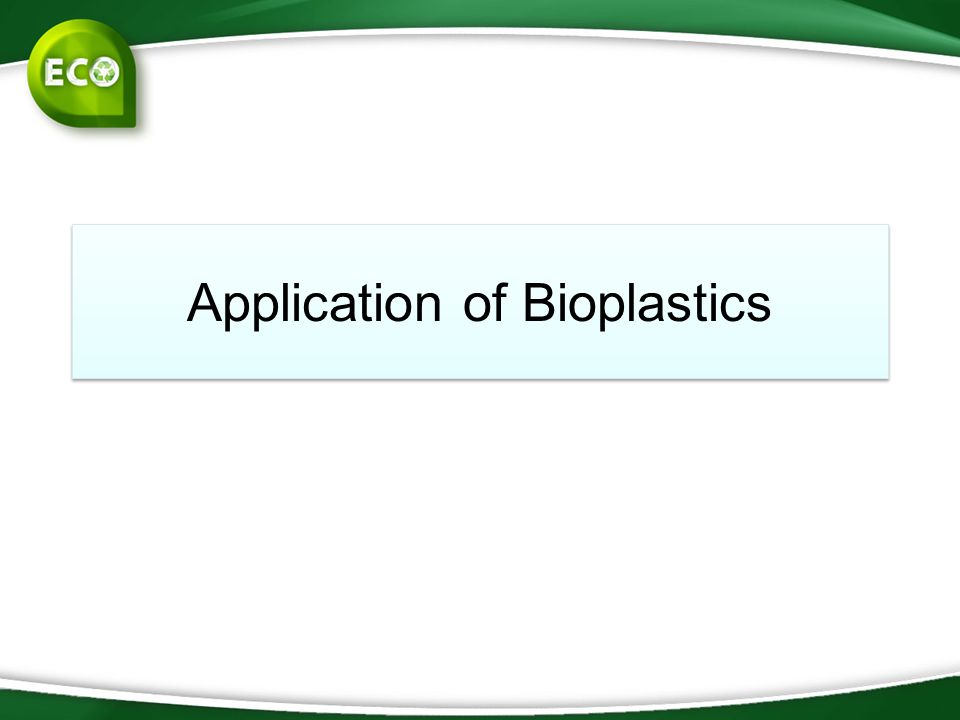 Application of Bioplastics
