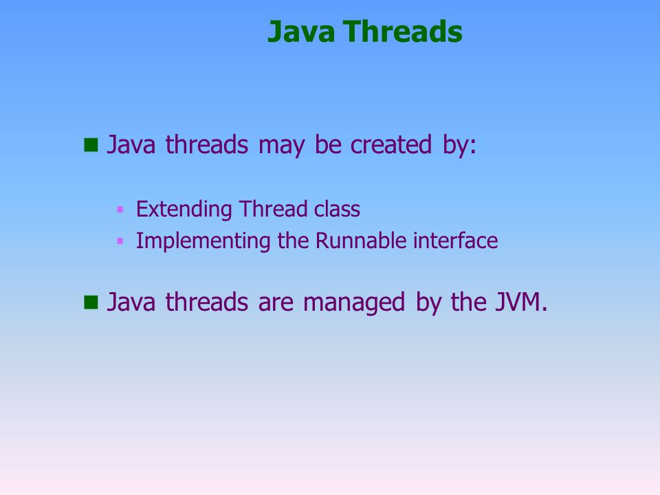 Java Threads Java threads may be created by: