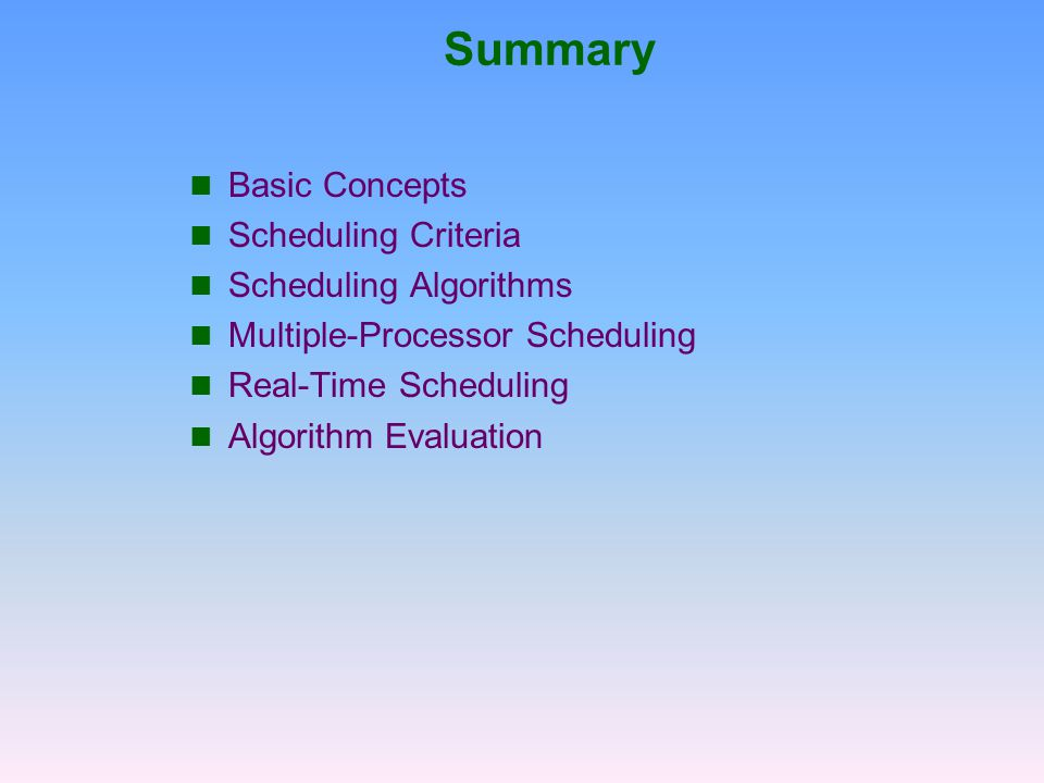 Summary Basic Concepts Scheduling Criteria Scheduling Algorithms