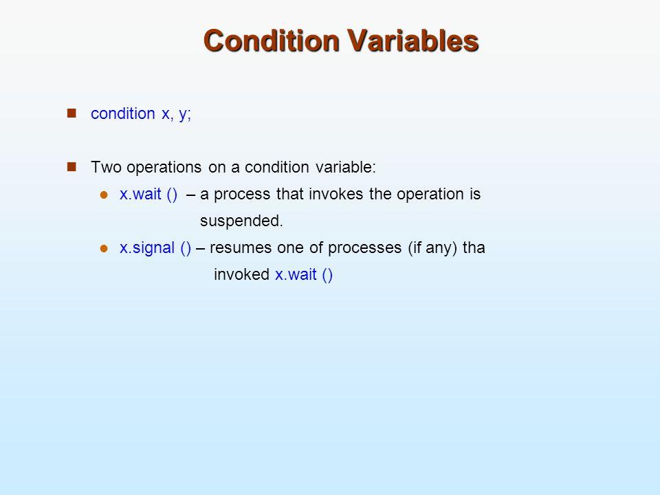 Condition Variables condition x, y;