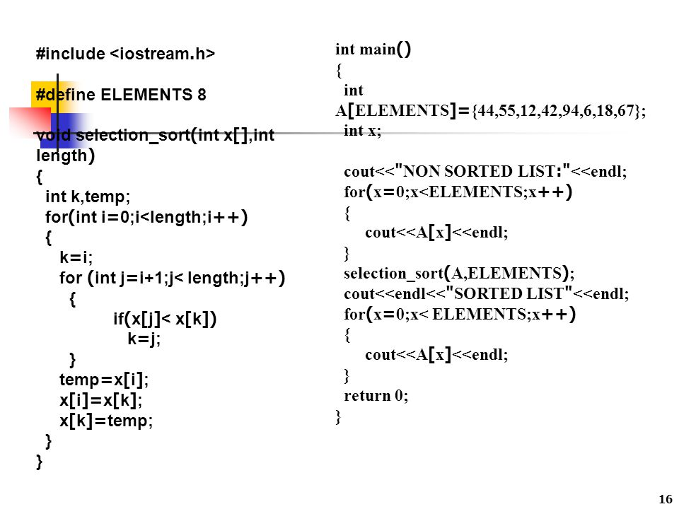 int main() { int A[ELEMENTS]={44,55,12,42,94,6,18,67}; int x; cout<< NON SORTED LIST: <<endl; for(x=0;x<ELEMENTS;x++)