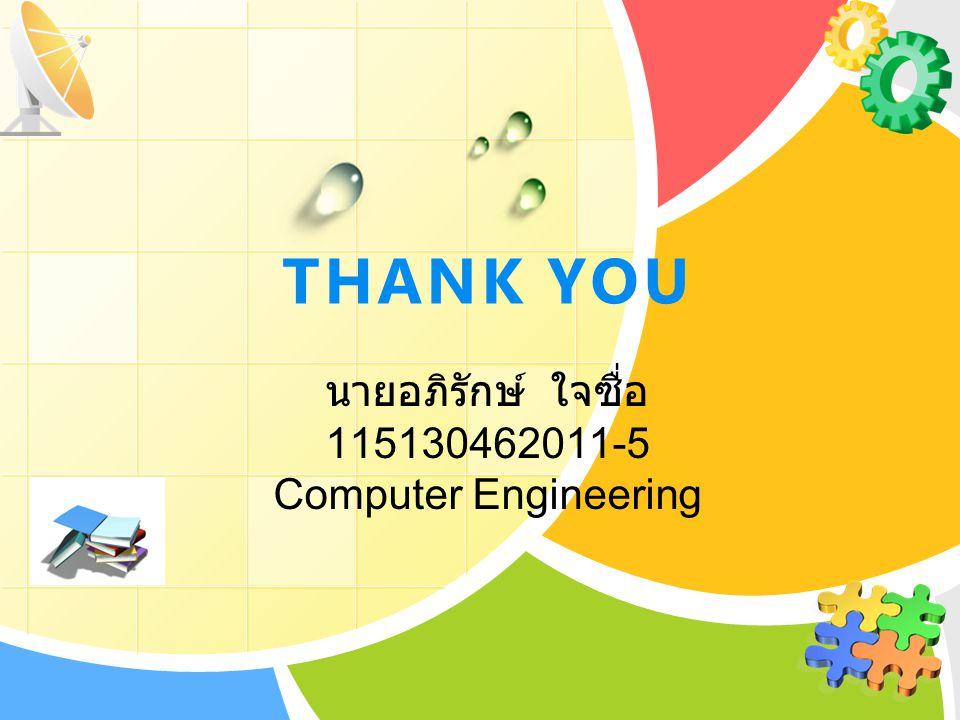 THANK YOU นายอภิรักษ์ ใจซื่อ 115130462011-5 Computer Engineering