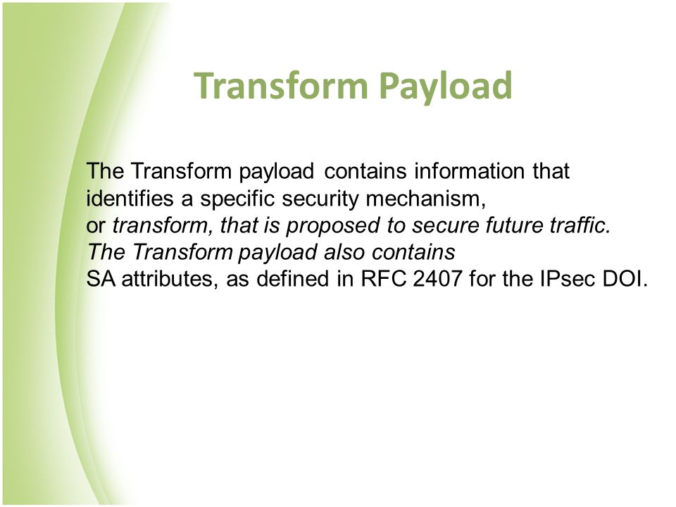 Transform Payload The Transform payload contains information that identifies a specific security mechanism,