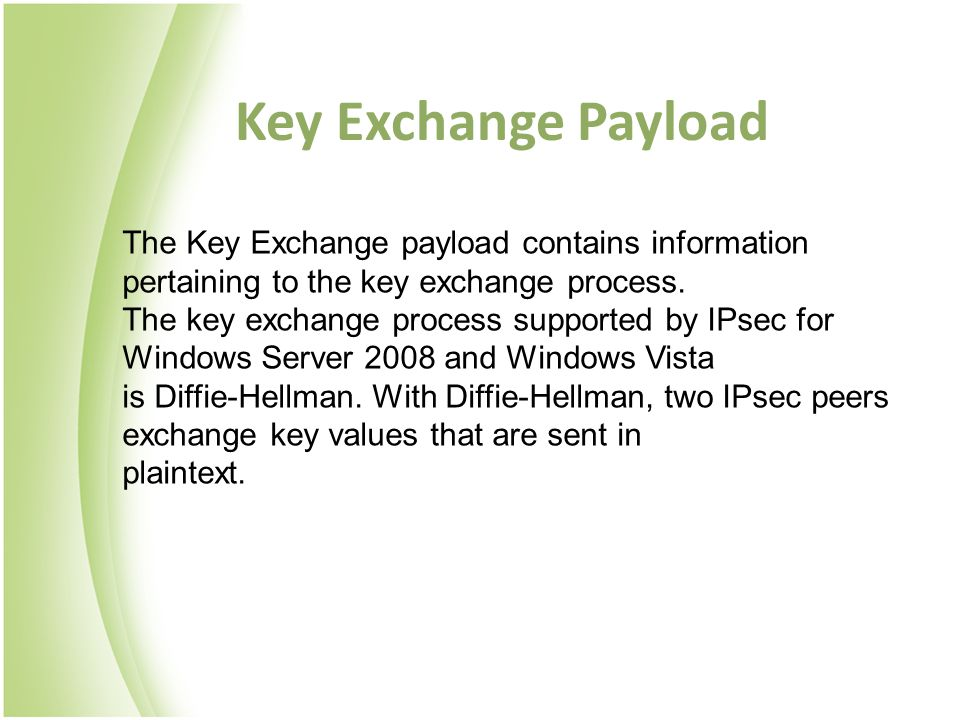 Key Exchange Payload The Key Exchange payload contains information pertaining to the key exchange process.