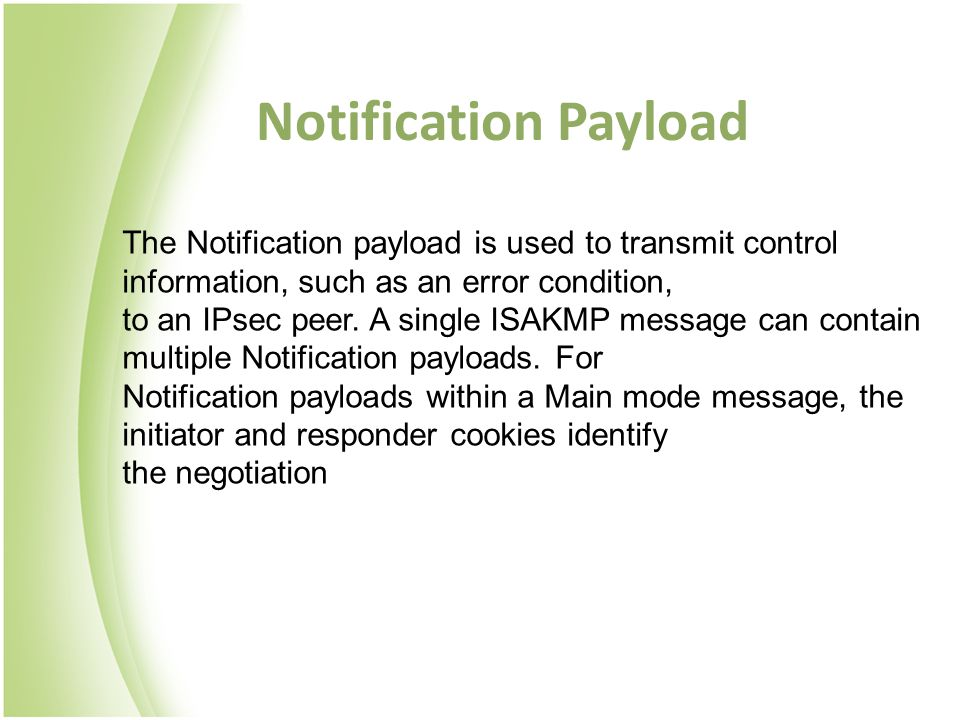 Notification Payload The Notification payload is used to transmit control information, such as an error condition,