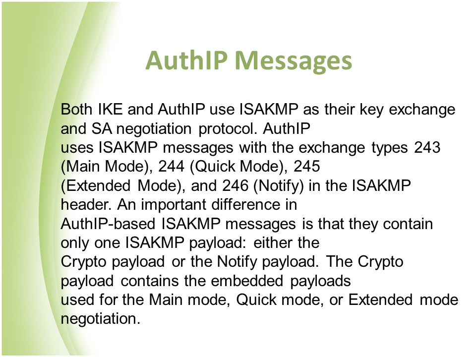 AuthIP Messages Both IKE and AuthIP use ISAKMP as their key exchange and SA negotiation protocol. AuthIP.