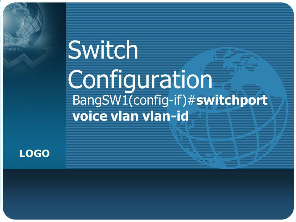Switch Configuration BangSW1(config-if)#switchport voice vlan vlan-id
