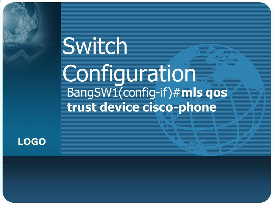 Switch Configuration BangSW1(config-if)#mls qos trust device cisco-phone