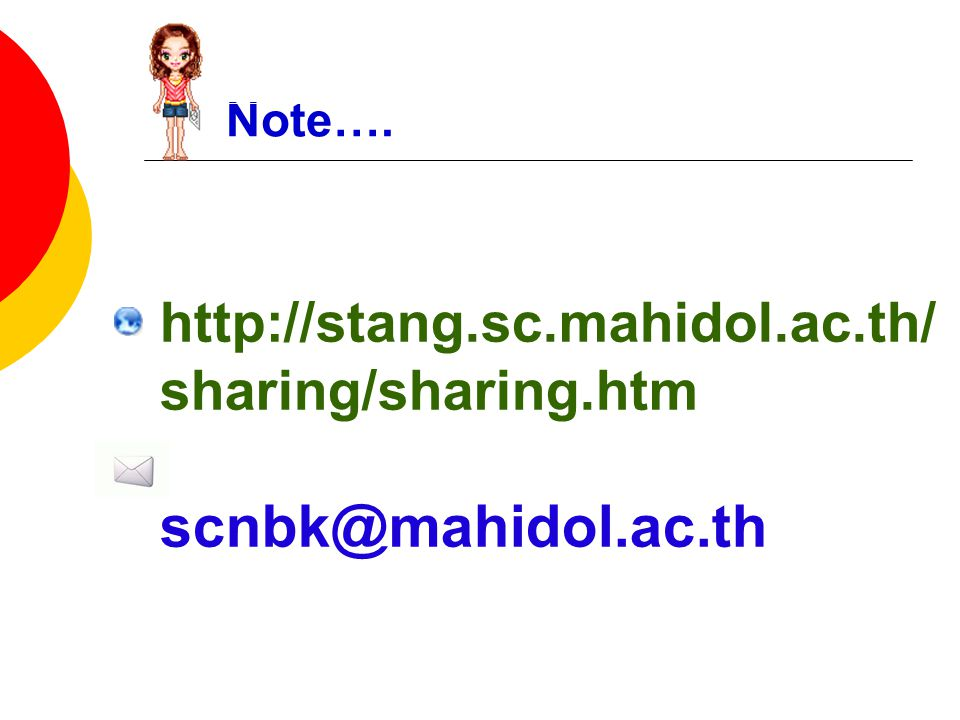 scnbk@mahidol.ac.th http://stang.sc.mahidol.ac.th/sharing/sharing.htm