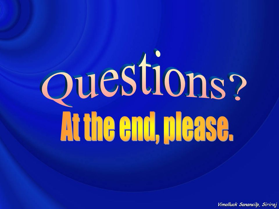 Questions At the end, please. Vimolluck Sanansilp, Siriraj