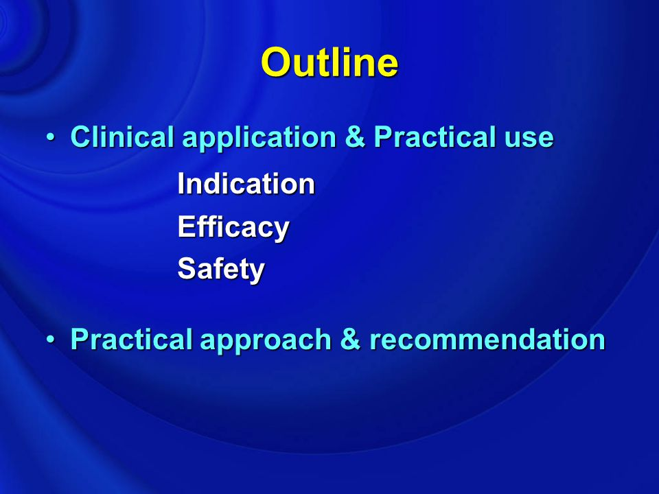 Outline Indication Clinical application & Practical use Efficacy