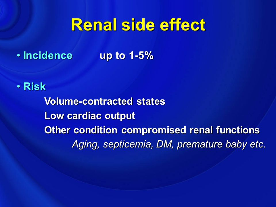 Renal side effect Incidence up to 1-5% Risk Volume-contracted states