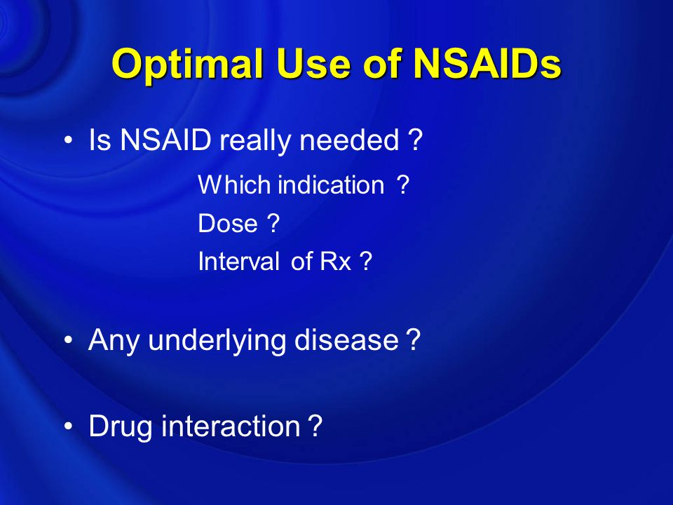 Optimal Use of NSAIDs Is NSAID really needed Which indication
