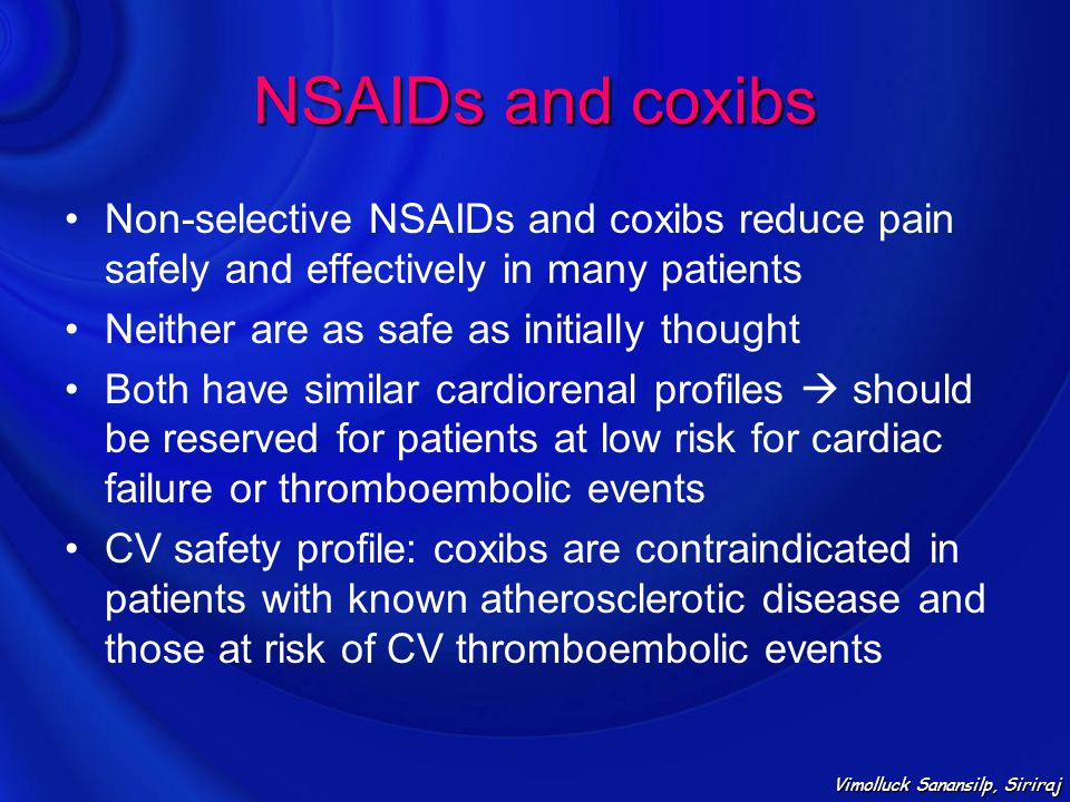 NSAIDs and coxibs Non-selective NSAIDs and coxibs reduce pain safely and effectively in many patients.