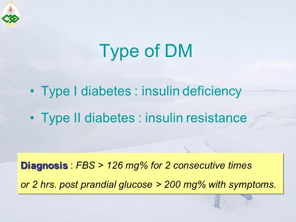 Type of DM Type I diabetes : insulin deficiency