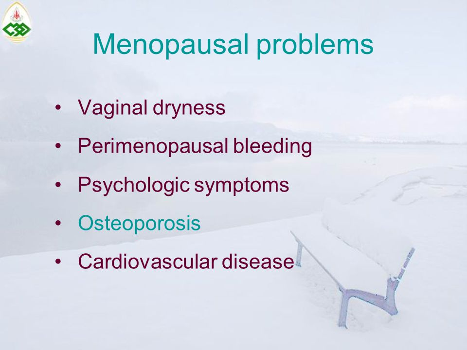 Menopausal problems Vaginal dryness Perimenopausal bleeding