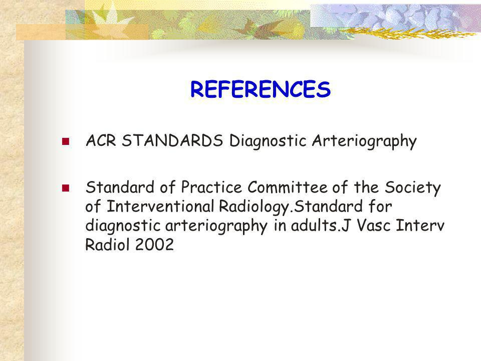 REFERENCES ACR STANDARDS Diagnostic Arteriography
