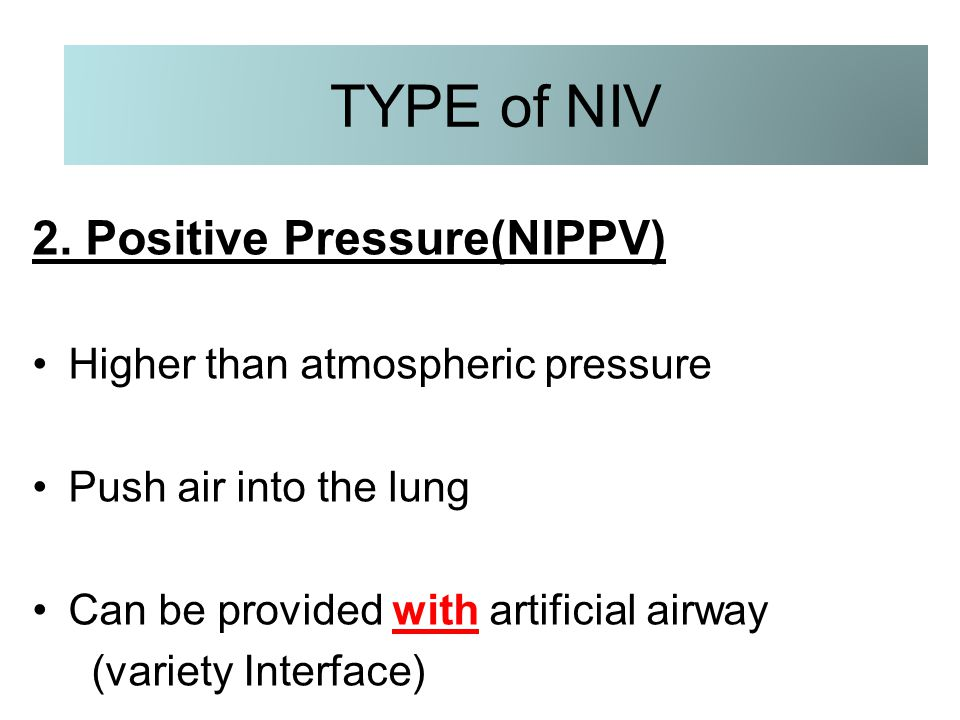 TYPE of NIV 2. Positive Pressure(NIPPV)