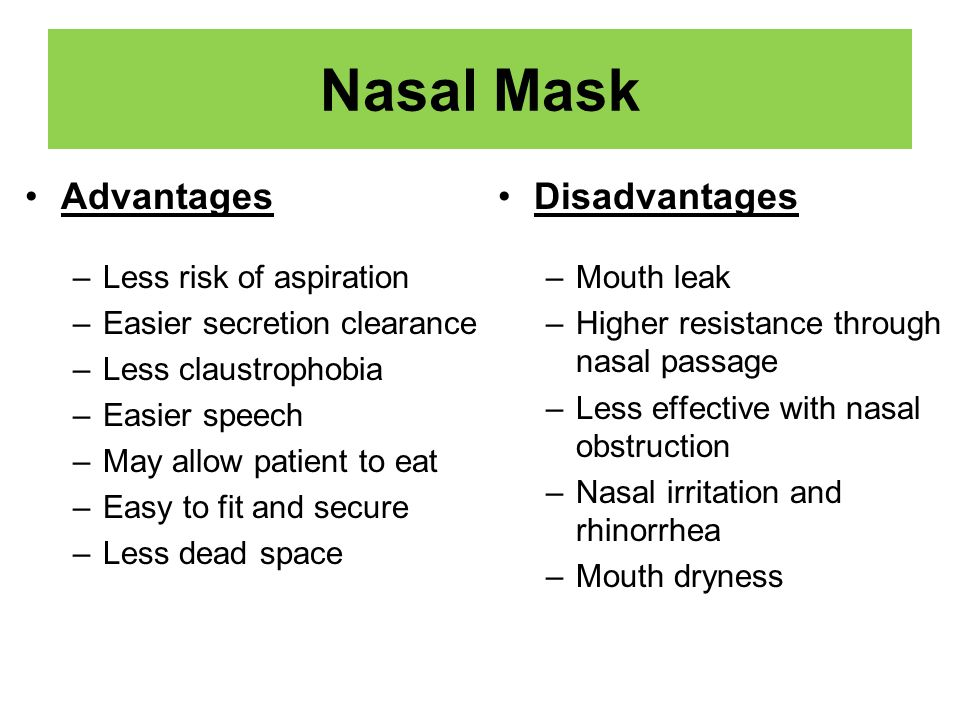Nasal Mask Advantages Disadvantages Less risk of aspiration