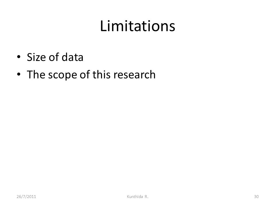 Limitations Size of data The scope of this research 26/7/2011