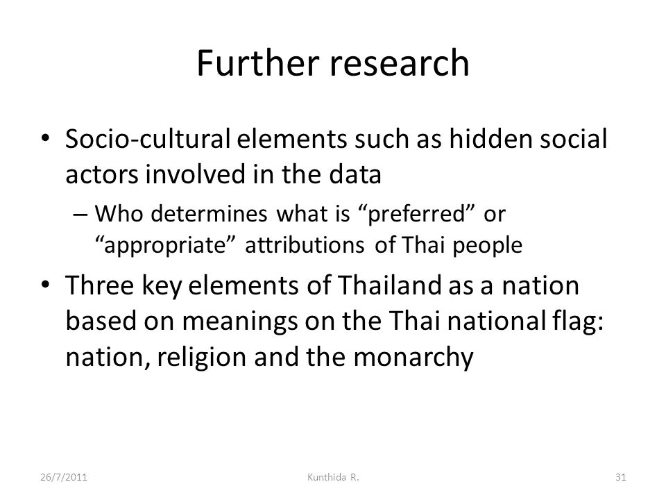 Further research Socio-cultural elements such as hidden social actors involved in the data.