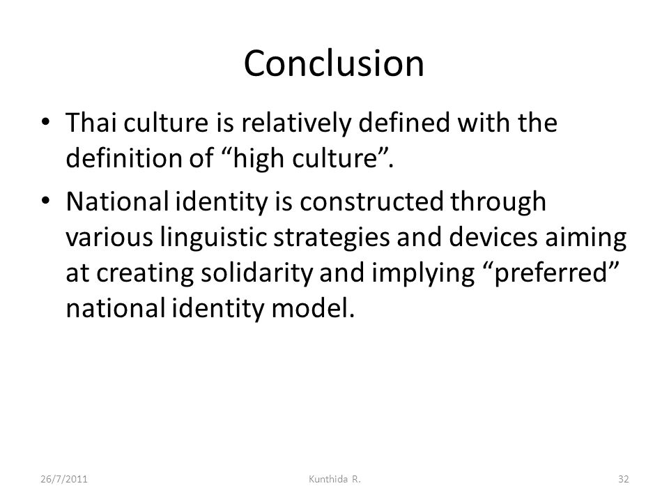 Conclusion Thai culture is relatively defined with the definition of high culture .