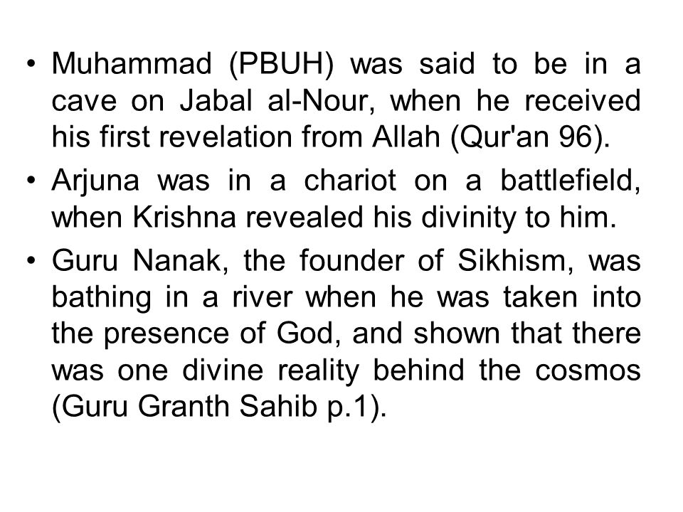 Muhammad (PBUH) was said to be in a cave on Jabal al-Nour, when he received his first revelation from Allah (Qur an 96).
