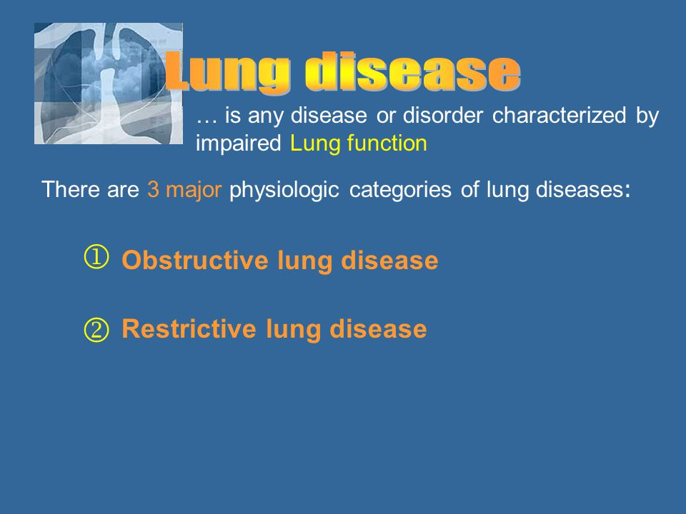 Lung disease   Obstructive lung disease Restrictive lung disease