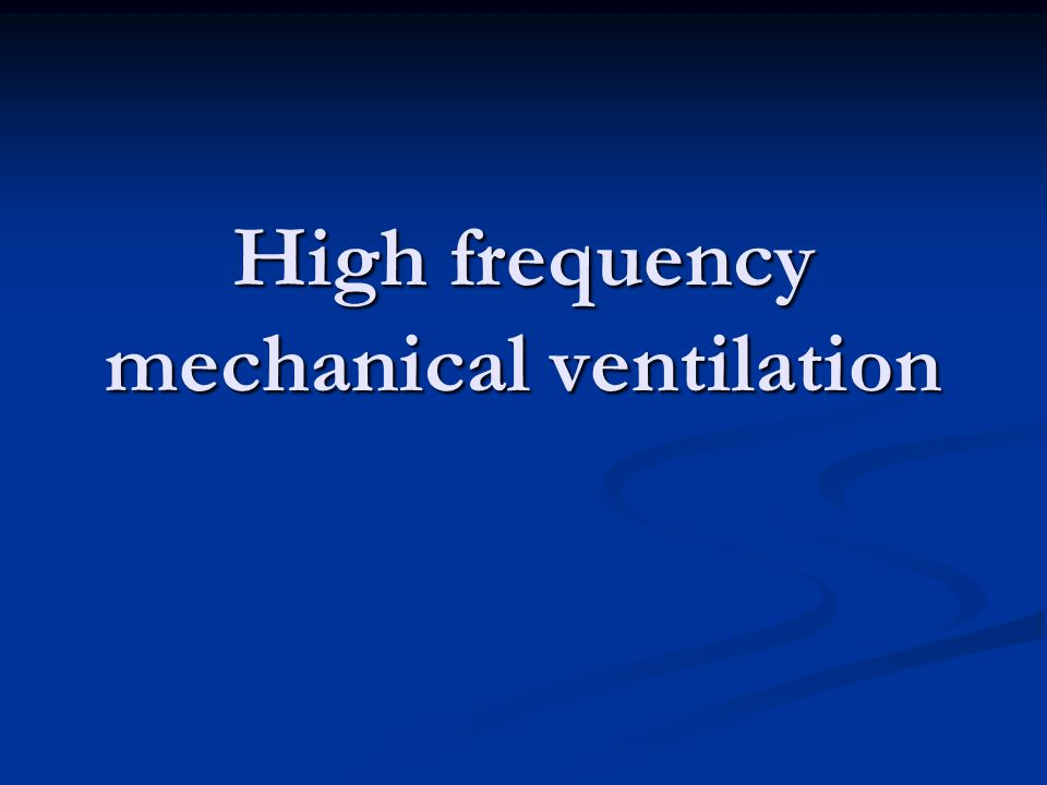 High frequency mechanical ventilation