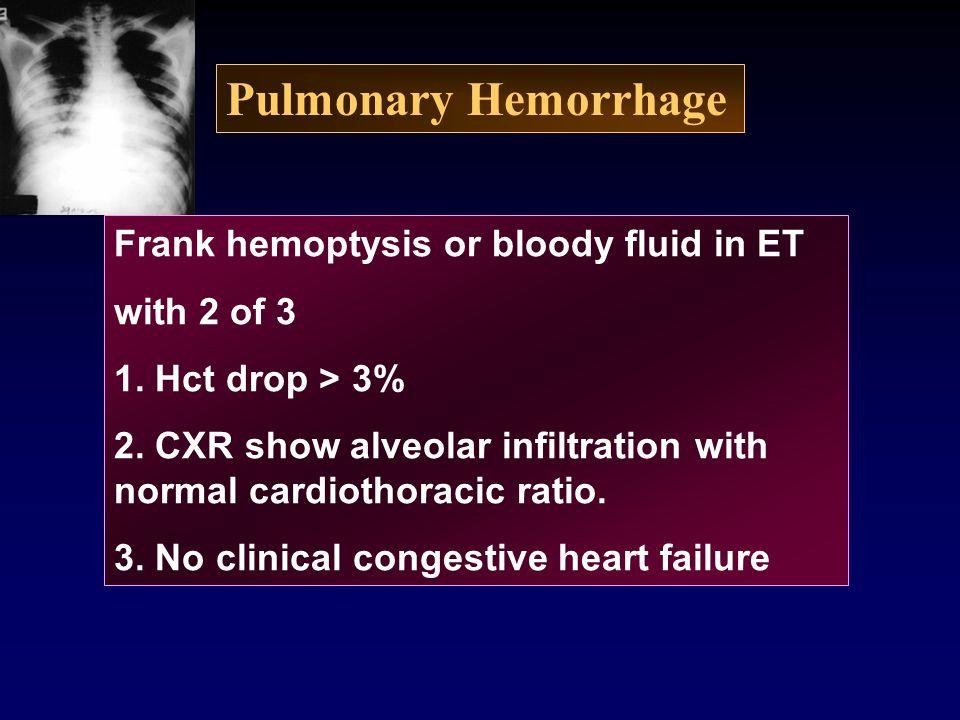 Pulmonary Hemorrhage Frank hemoptysis or bloody fluid in ET