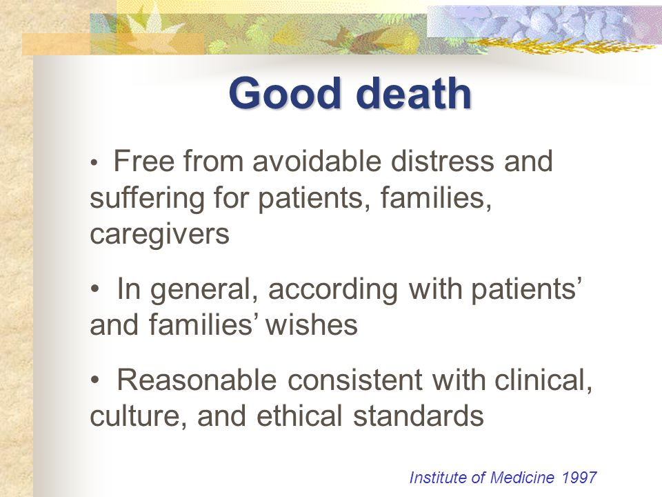 Good death In general, according with patients' and families' wishes