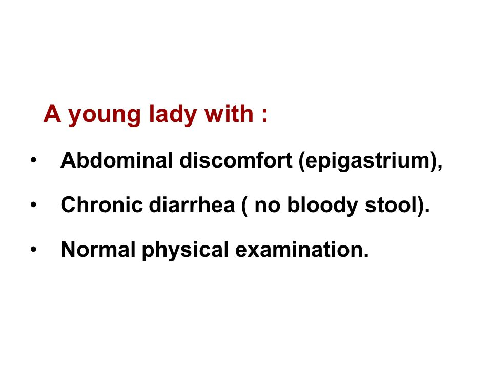 A young lady with : Abdominal discomfort (epigastrium),