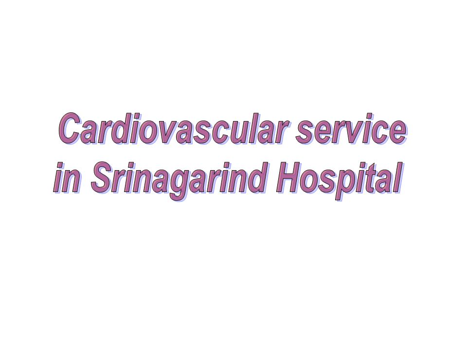 Cardiovascular service in Srinagarind Hospital